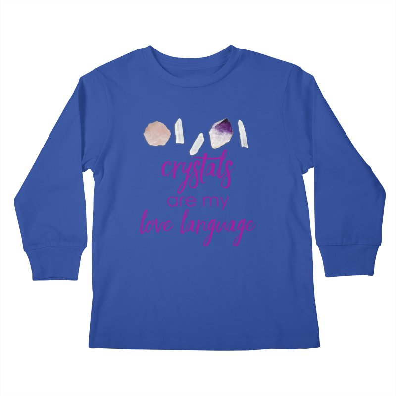 Crystals Are My Love Language Kids Longsleeve T-Shirt by Crystalline Light