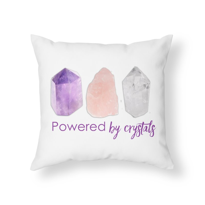 Powered by Crystals Home Throw Pillow by Crystalline Light
