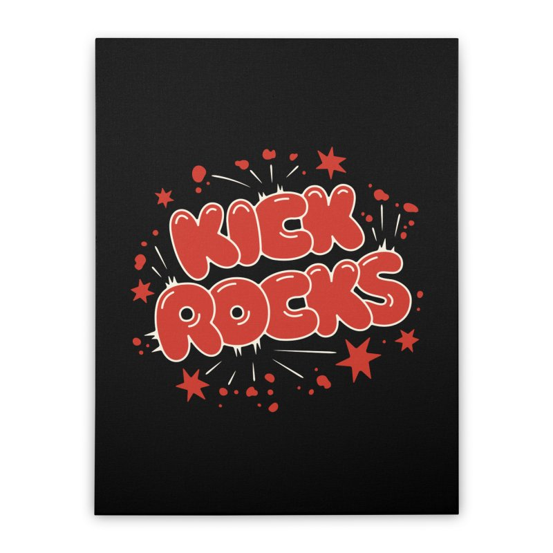 Kick Rocks Home Stretched Canvas by Cody Weiler