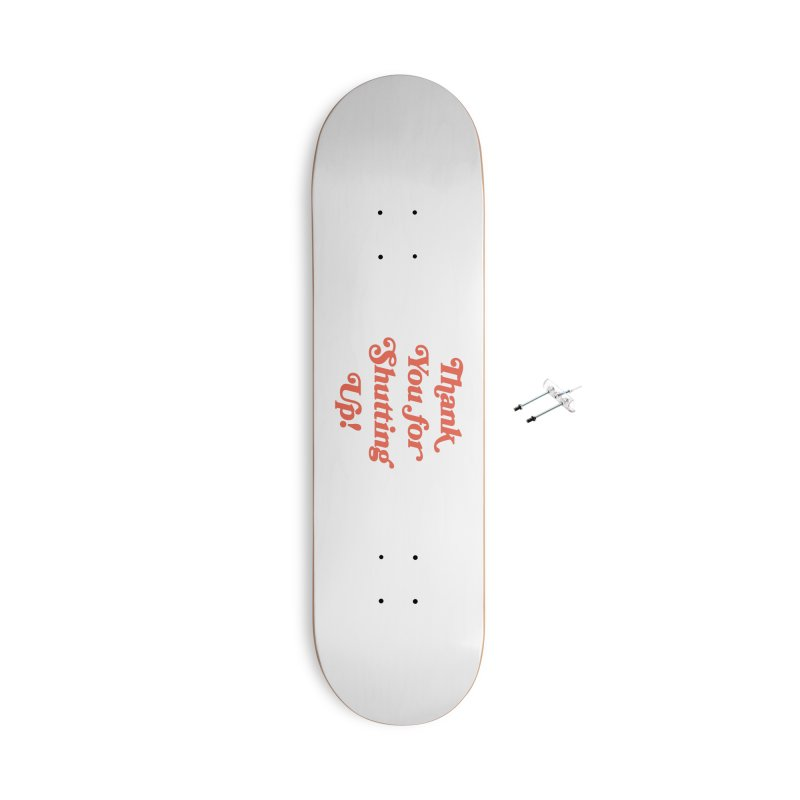 The Customer's Always Right Accessories Skateboard by Cody Weiler
