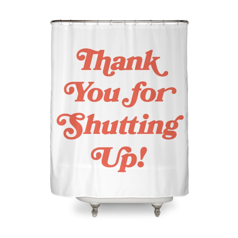 The Customer's Always Right Home Shower Curtain by Cody Weiler