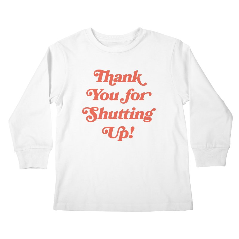 The Customer's Always Right Kids Longsleeve T-Shirt by Cody Weiler
