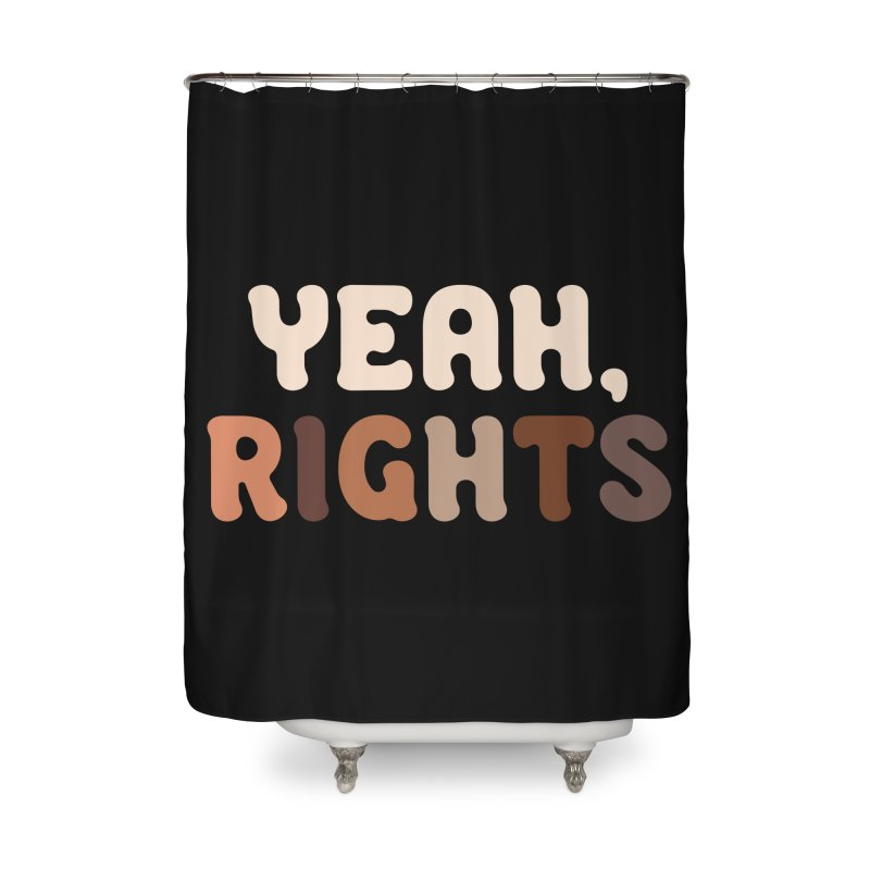 Yeah, Rights II Home Shower Curtain by Cody Weiler