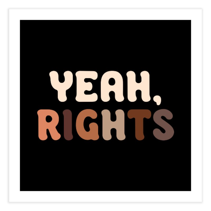Yeah, Rights II Home Fine Art Print by Cody Weiler