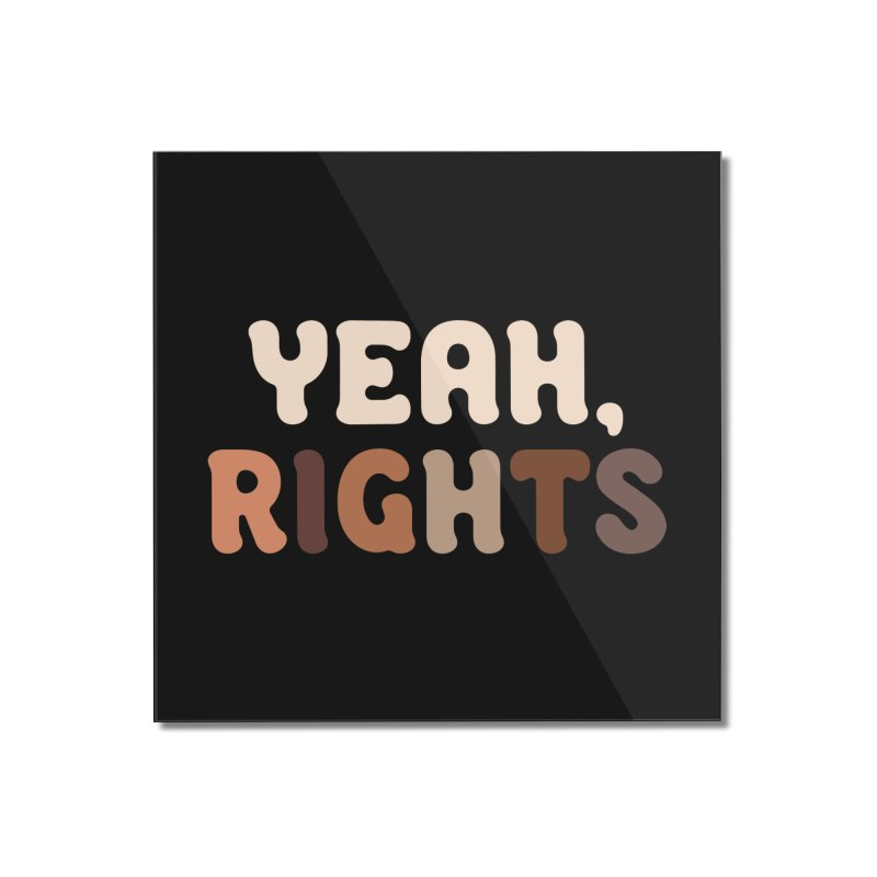 Yeah, Rights II Home Mounted Acrylic Print by Cody Weiler
