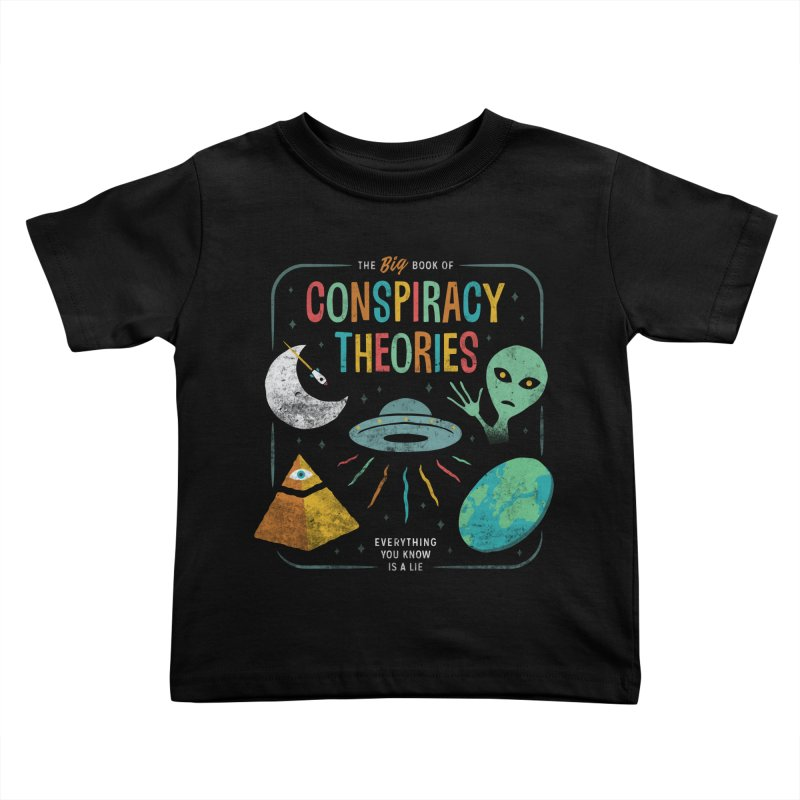Conspiracy Theories Kids Toddler T-Shirt by csw