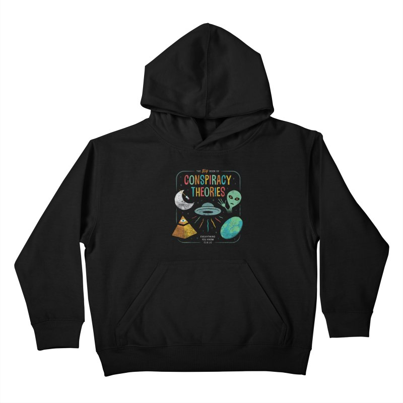 Conspiracy Theories Kids Pullover Hoody by csw
