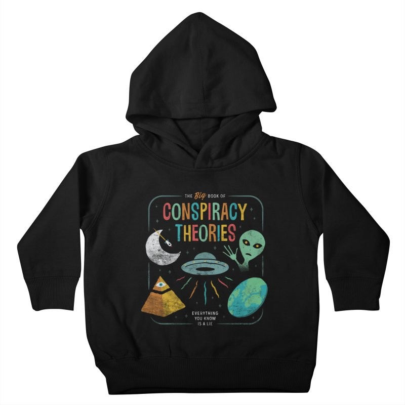 Conspiracy Theories Kids Toddler Pullover Hoody by csw