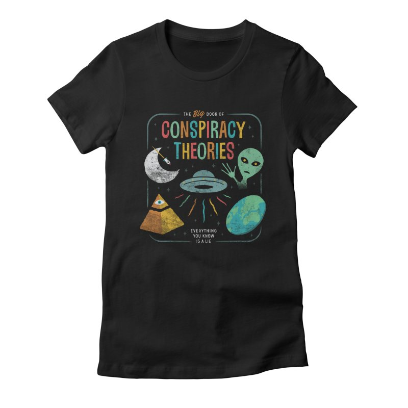 Conspiracy Theories Women's T-Shirt by Cody Weiler