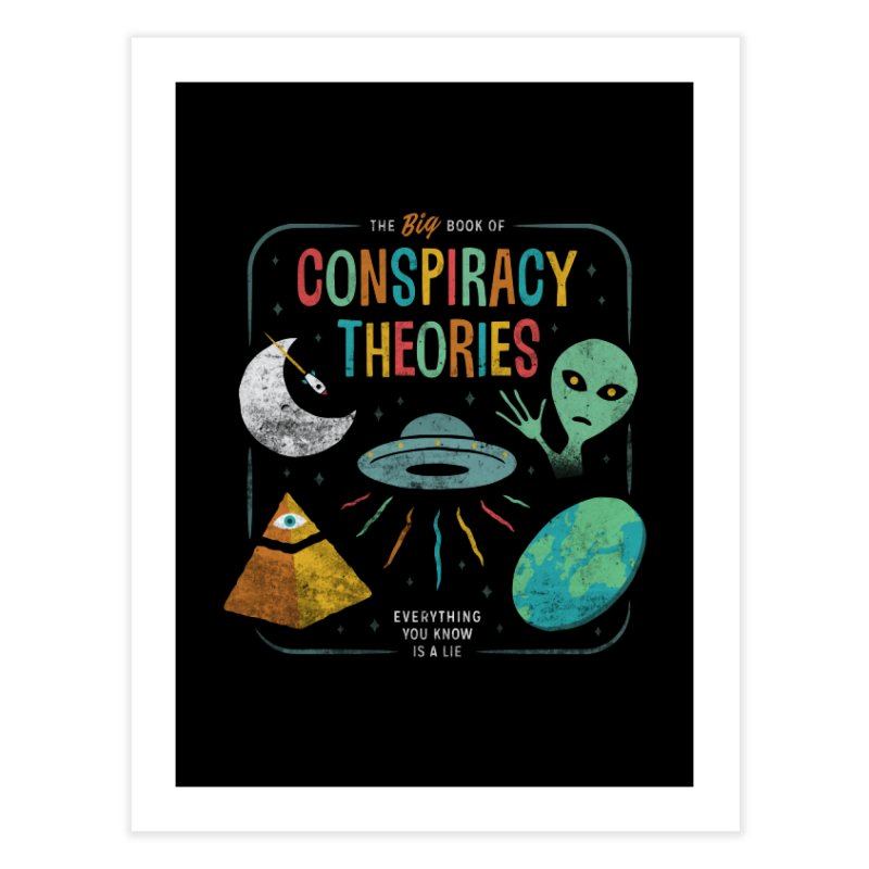 Conspiracy Theories Home Fine Art Print by Cody Weiler