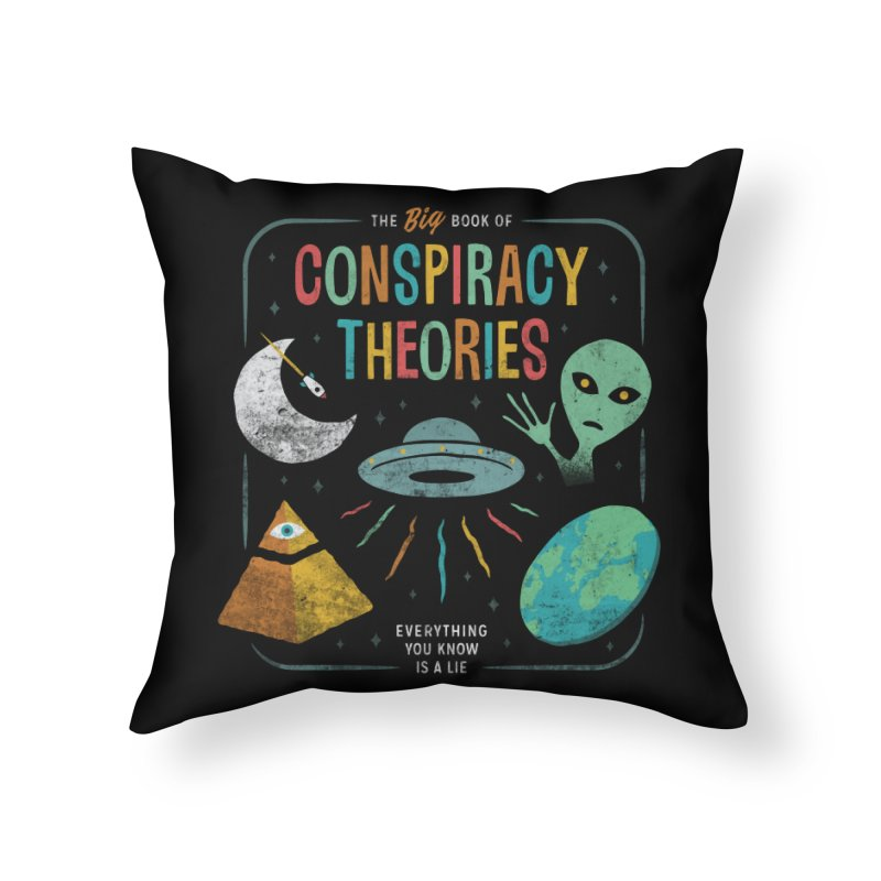 Conspiracy Theories Home Throw Pillow by csw