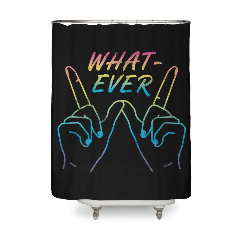 Whatever Home Shower Curtain by csw