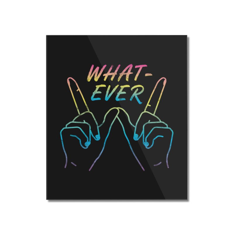 Whatever Home Mounted Acrylic Print by csw