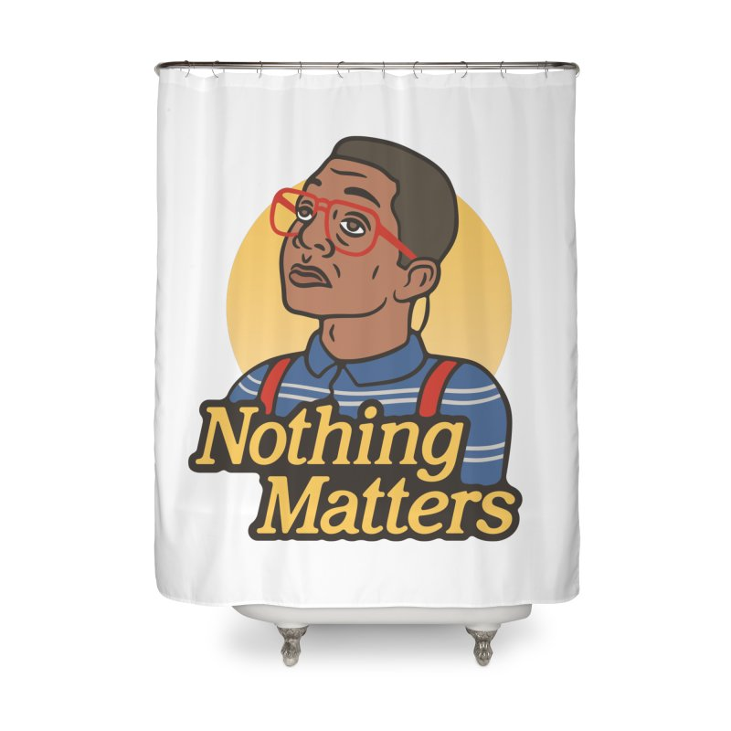 Nothing Matters Home Shower Curtain by csw