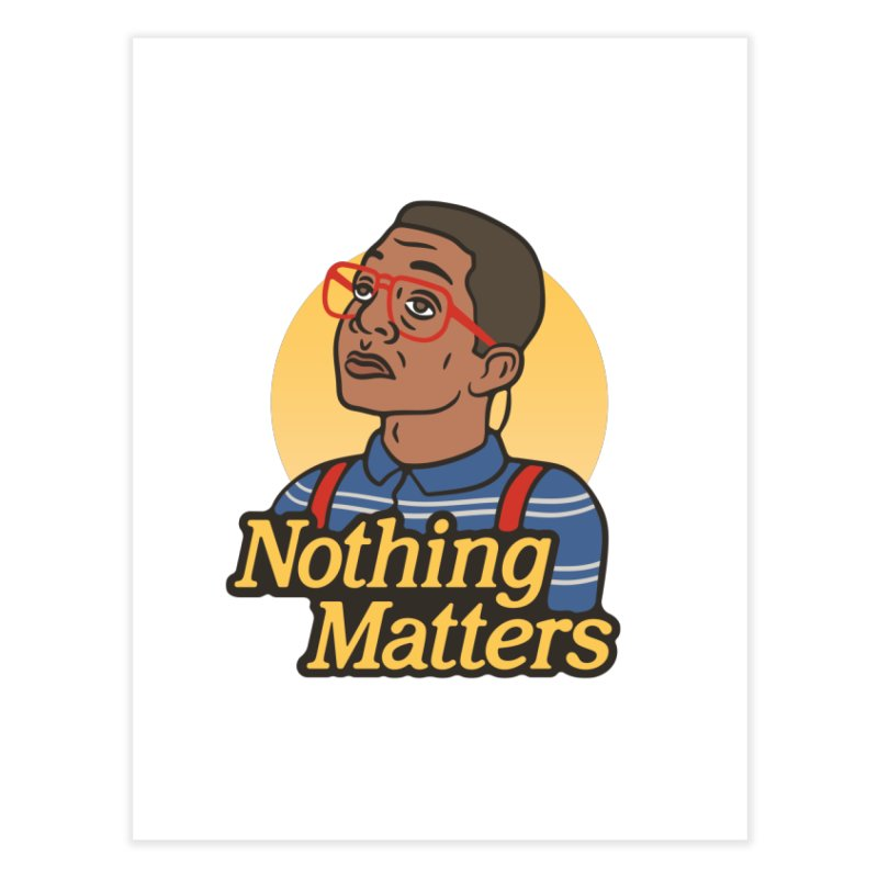 Nothing Matters Home Fine Art Print by csw