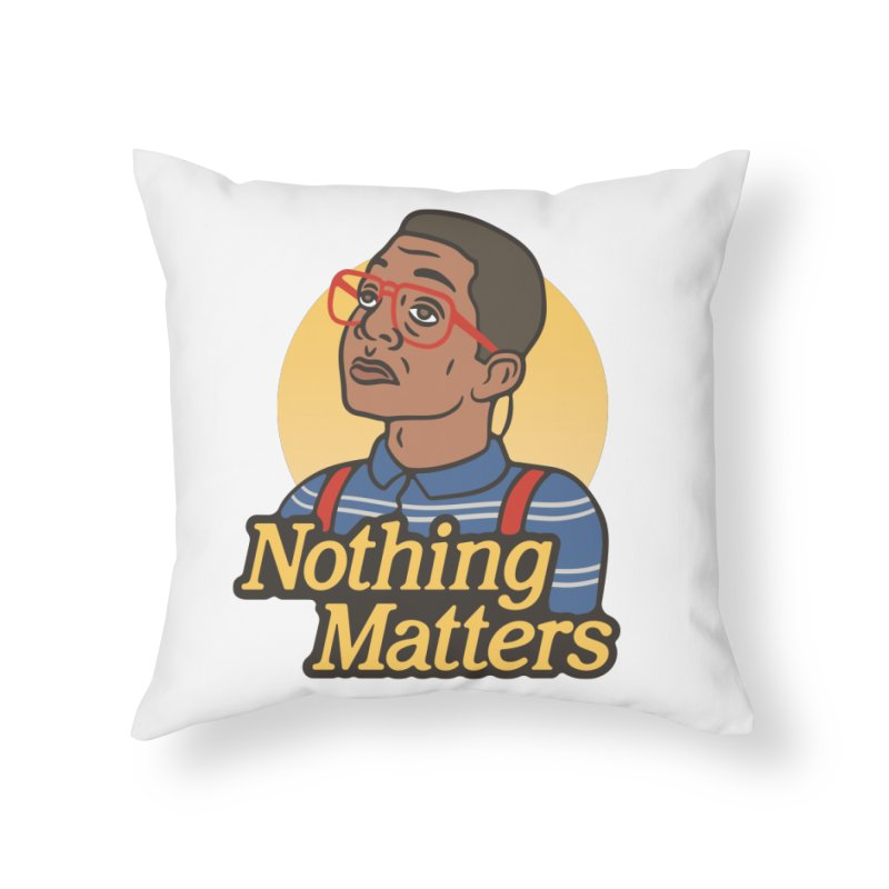 Nothing Matters Home Throw Pillow by csw