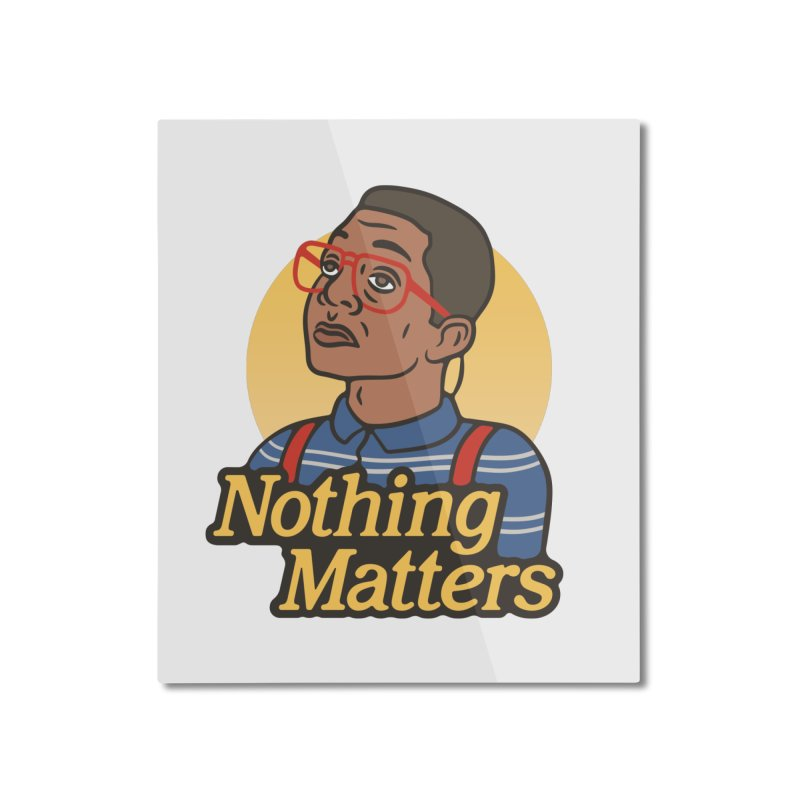 Nothing Matters Home Mounted Aluminum Print by csw