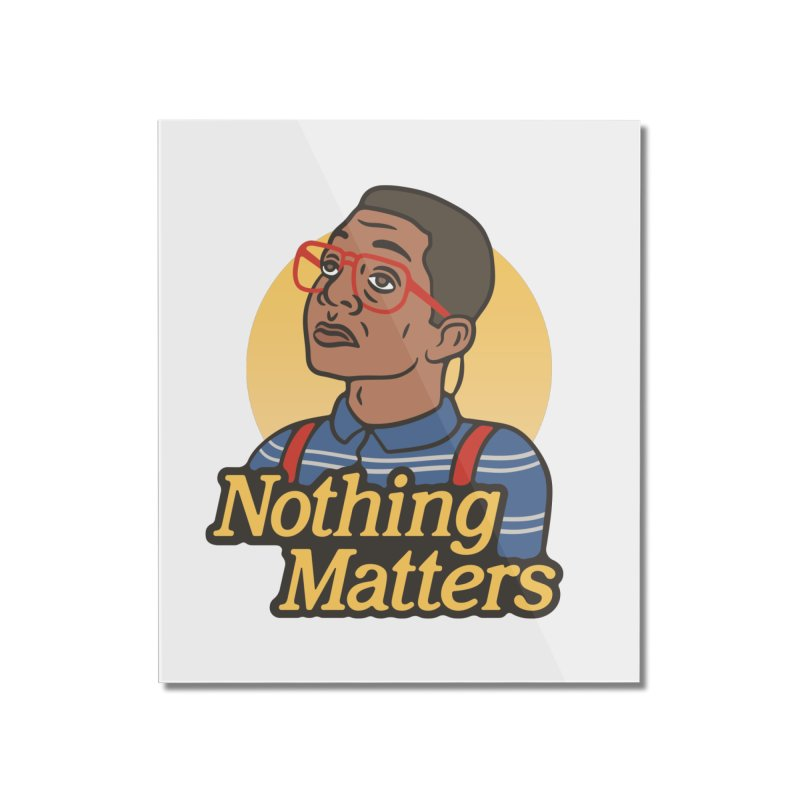 Nothing Matters Home Mounted Acrylic Print by csw