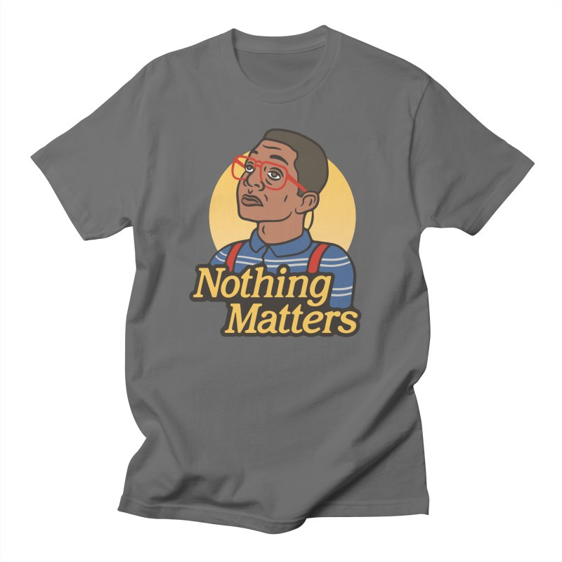 Nothing Matters Women's Unisex T-Shirt by csw