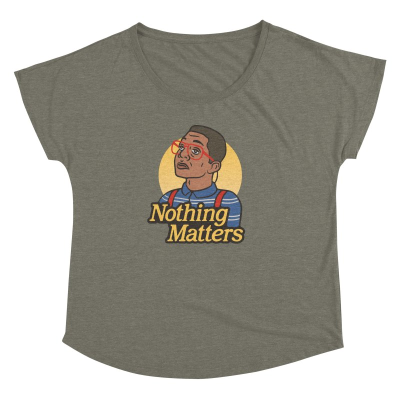 Nothing Matters Women's Dolman by csw