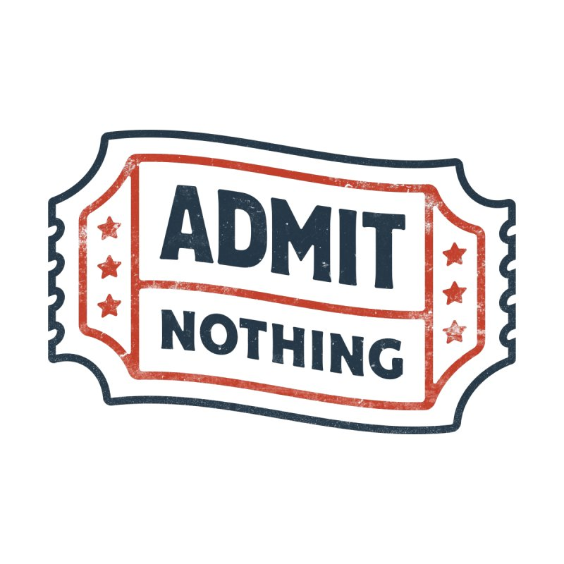 Admit Nothing by csw