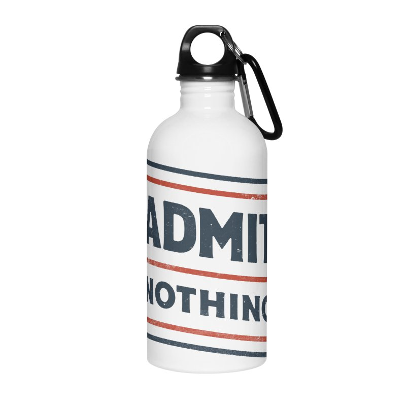 Admit Nothing Accessories Water Bottle by csw