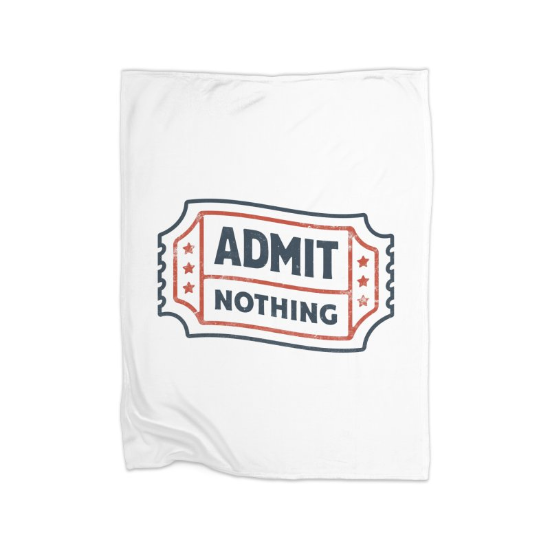 Admit Nothing Home Blanket by csw