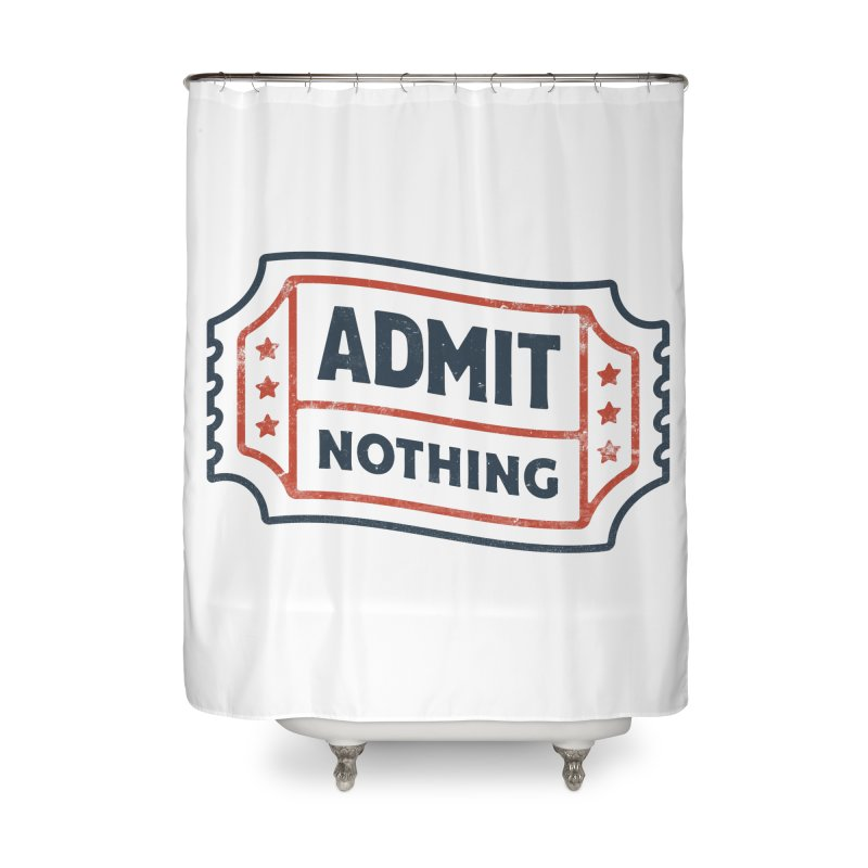 Admit Nothing Home Shower Curtain by csw