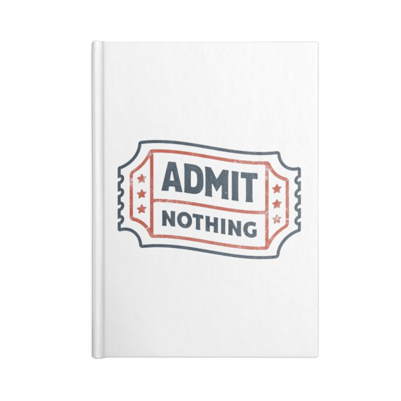 Admit Nothing Accessories Notebook by csw