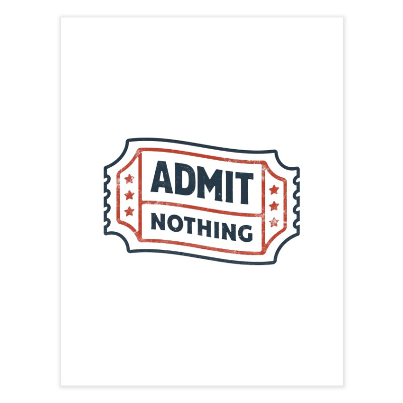 Admit Nothing Home Fine Art Print by csw