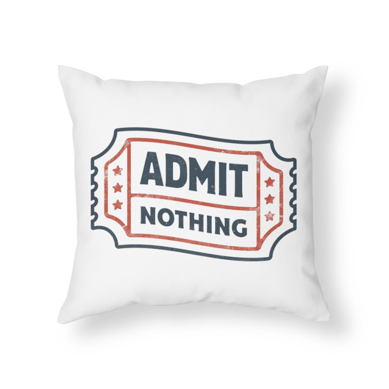 Admit Nothing Home Throw Pillow by csw