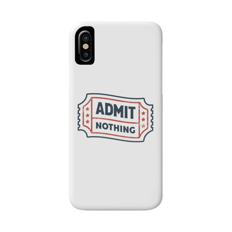 Admit Nothing Accessories Phone Case by csw