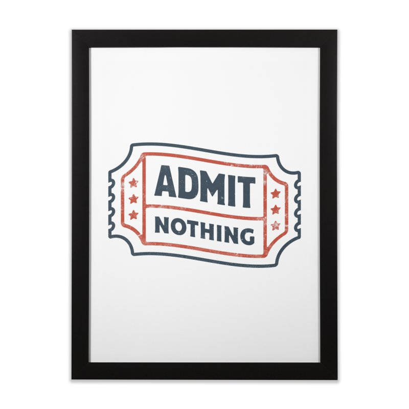 Admit Nothing Home Framed Fine Art Print by csw