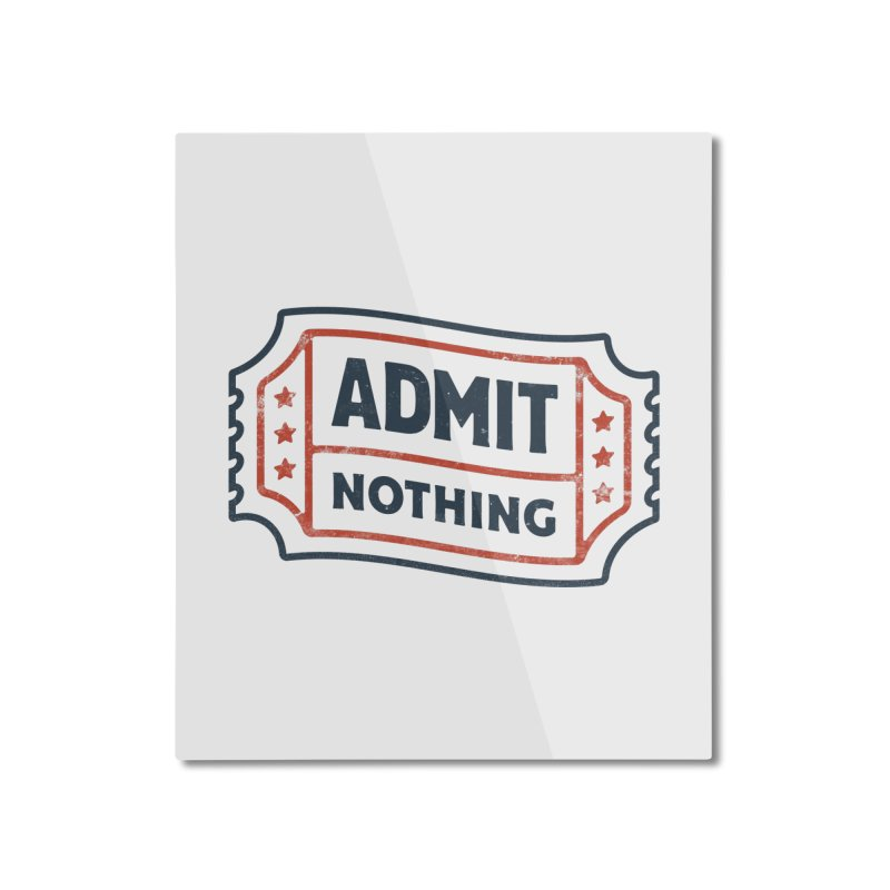 Admit Nothing Home Mounted Aluminum Print by csw