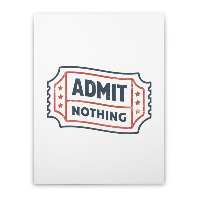 Admit Nothing Home Stretched Canvas by csw