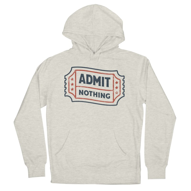 Admit Nothing Men's French Terry Pullover Hoody by csw
