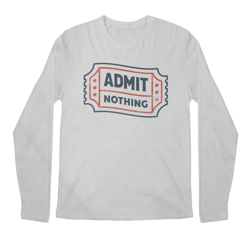 Admit Nothing Men's Longsleeve T-Shirt by csw