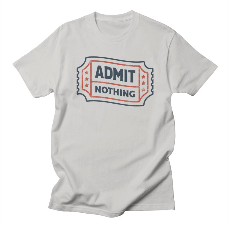 Admit Nothing Women's Regular Unisex T-Shirt by csw