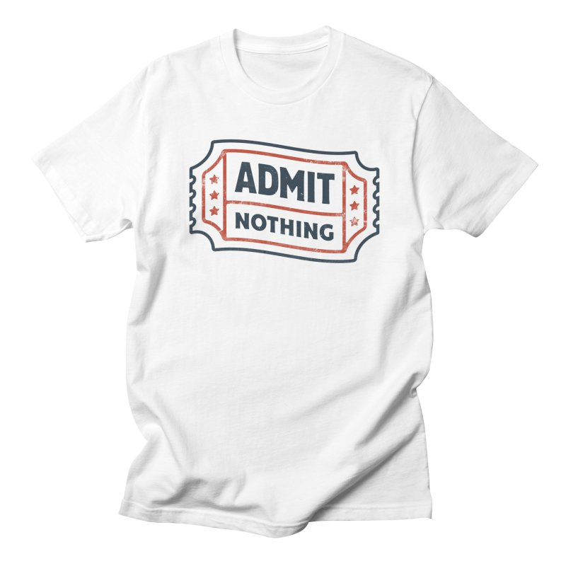 Admit Nothing Men's Regular T-Shirt by csw