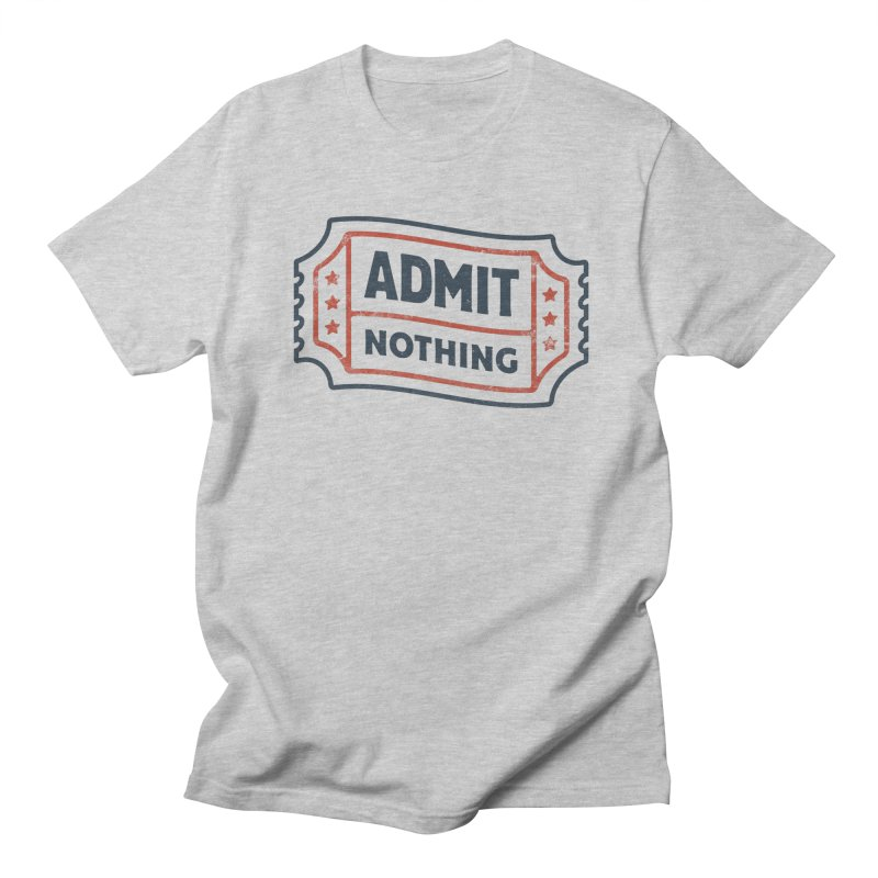 Admit Nothing Men's T-Shirt by csw