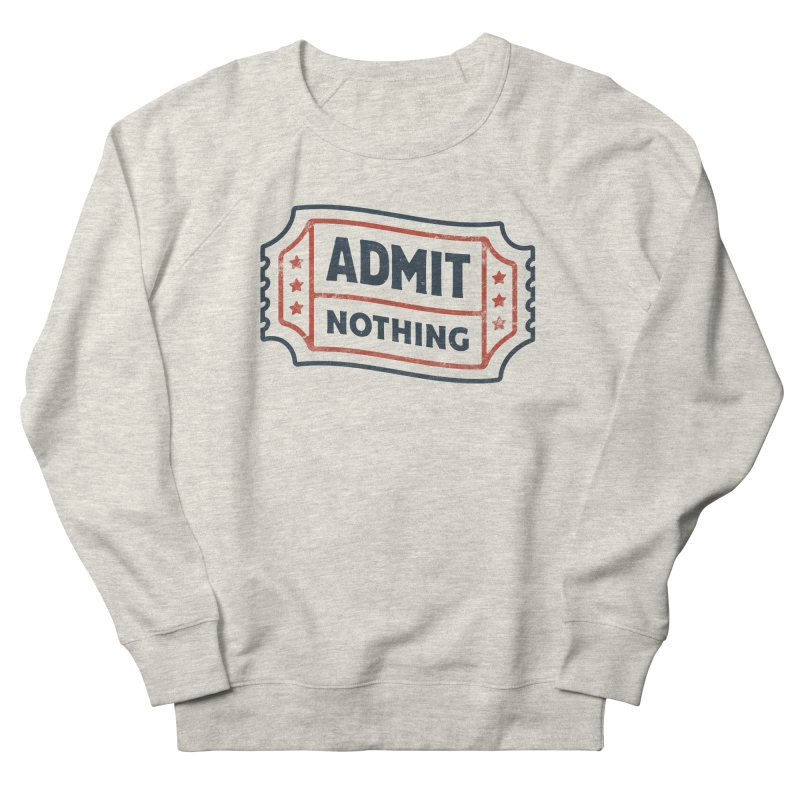 Admit Nothing Men's French Terry Sweatshirt by csw