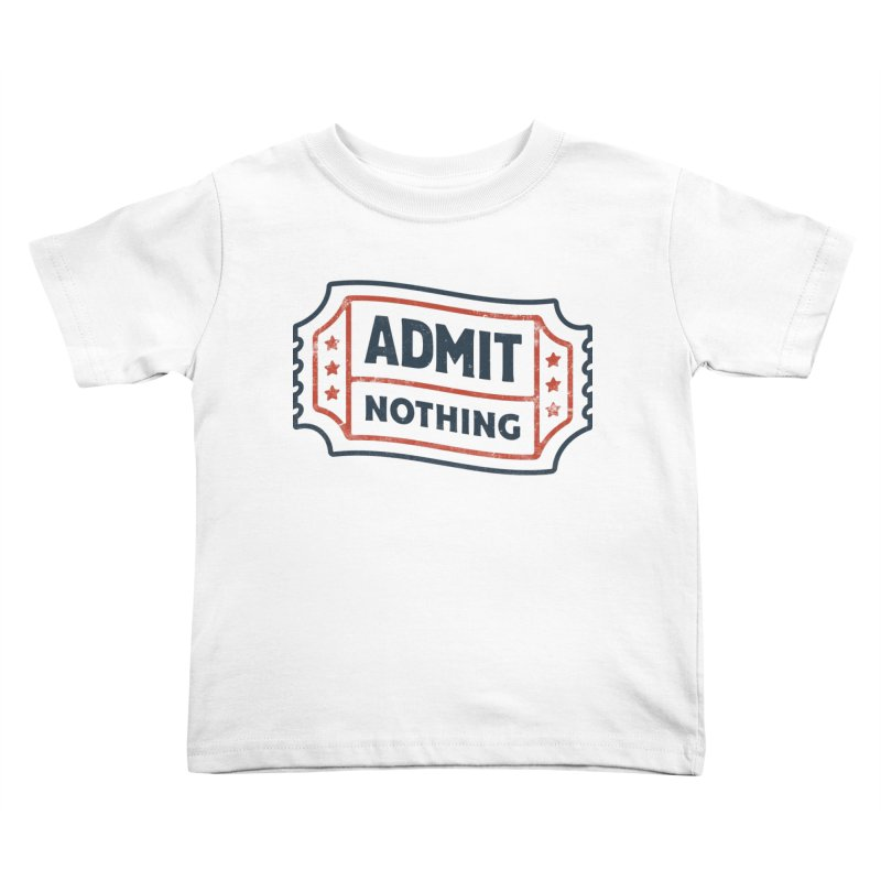 Admit Nothing Kids Toddler T-Shirt by csw