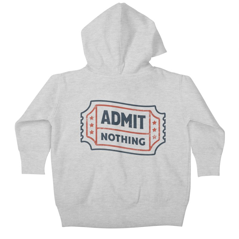 Admit Nothing Kids Baby Zip-Up Hoody by csw