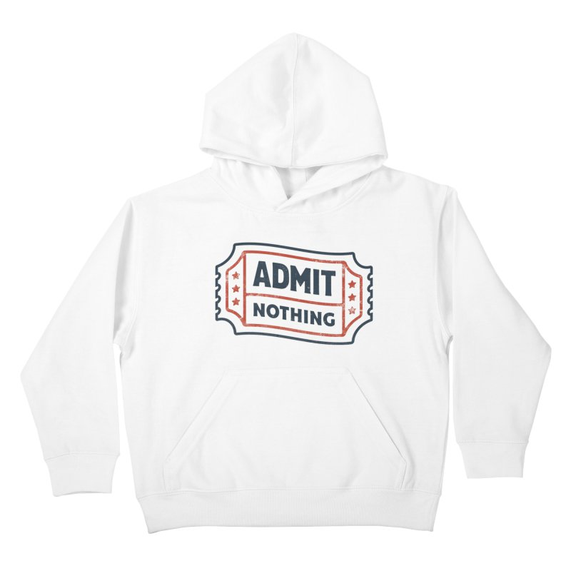 Admit Nothing Kids Pullover Hoody by csw