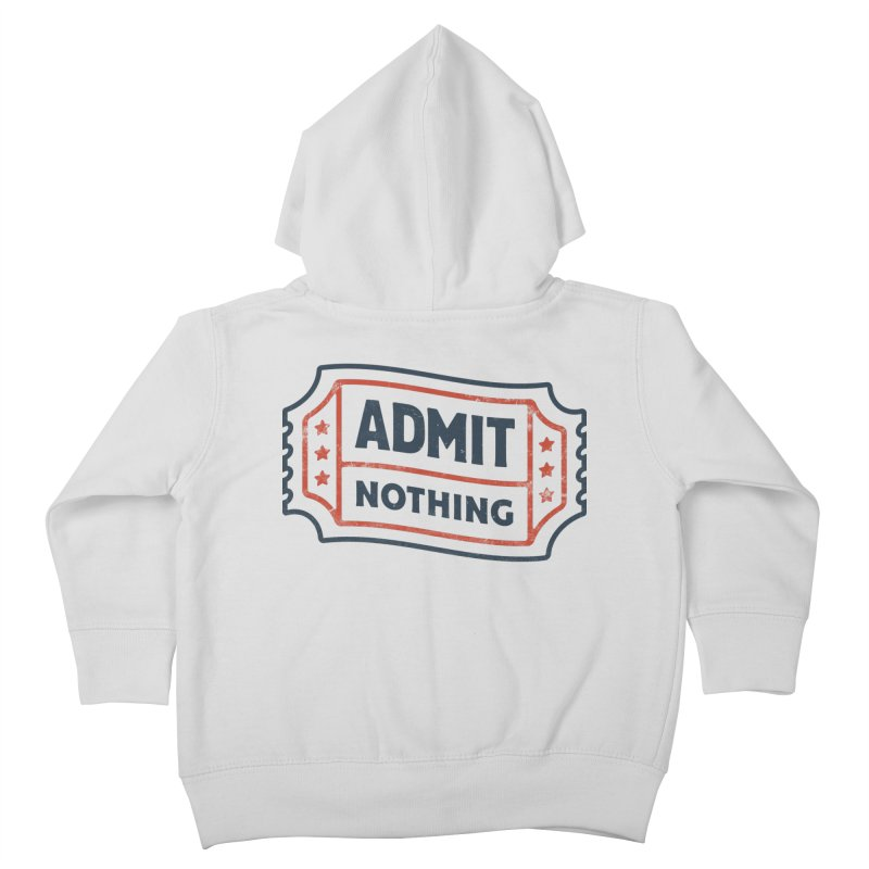 Admit Nothing Kids Toddler Zip-Up Hoody by csw