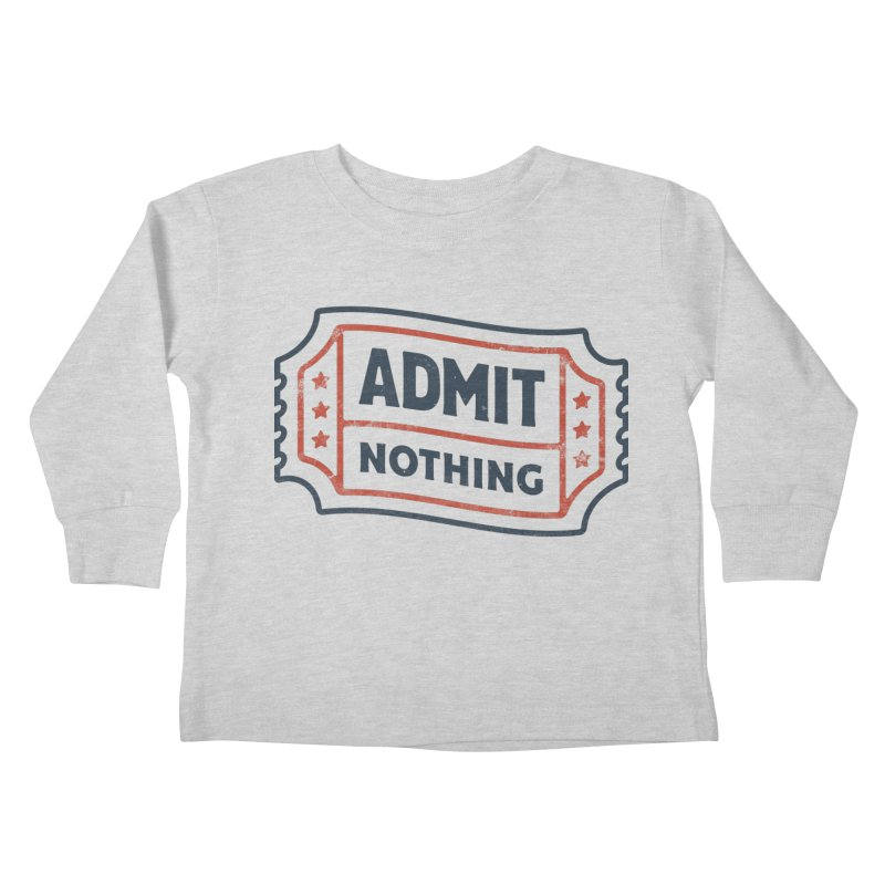 Admit Nothing Kids Toddler Longsleeve T-Shirt by csw