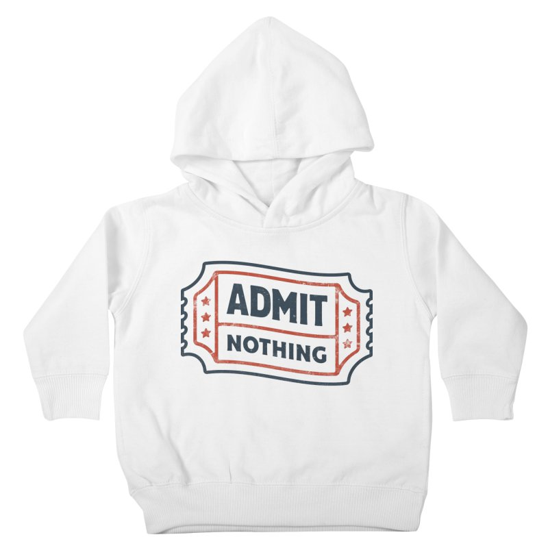 Admit Nothing Kids Toddler Pullover Hoody by csw