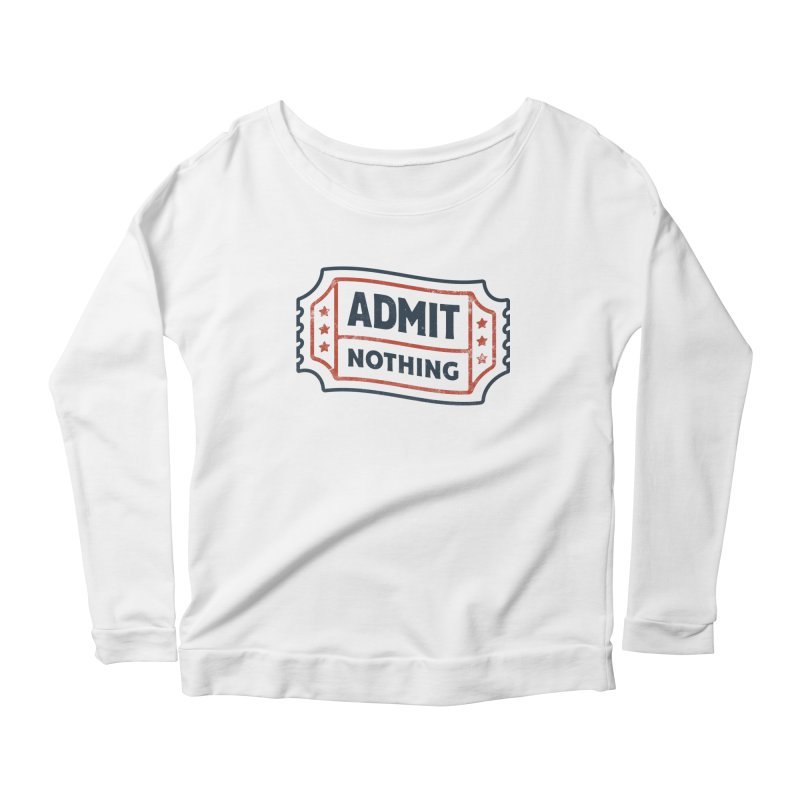 Admit Nothing Women's Scoop Neck Longsleeve T-Shirt by csw