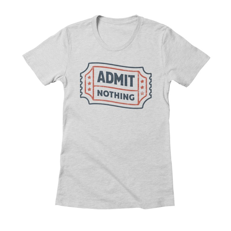 Admit Nothing Women's Fitted T-Shirt by csw