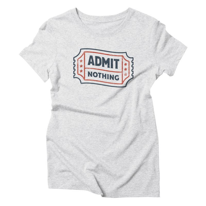 Admit Nothing Women's Triblend T-Shirt by csw